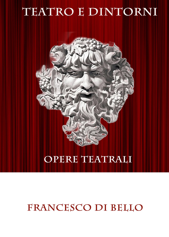 df31b420cb Teatro e dintorni , il nuovo libro di Francesco Di Bello |